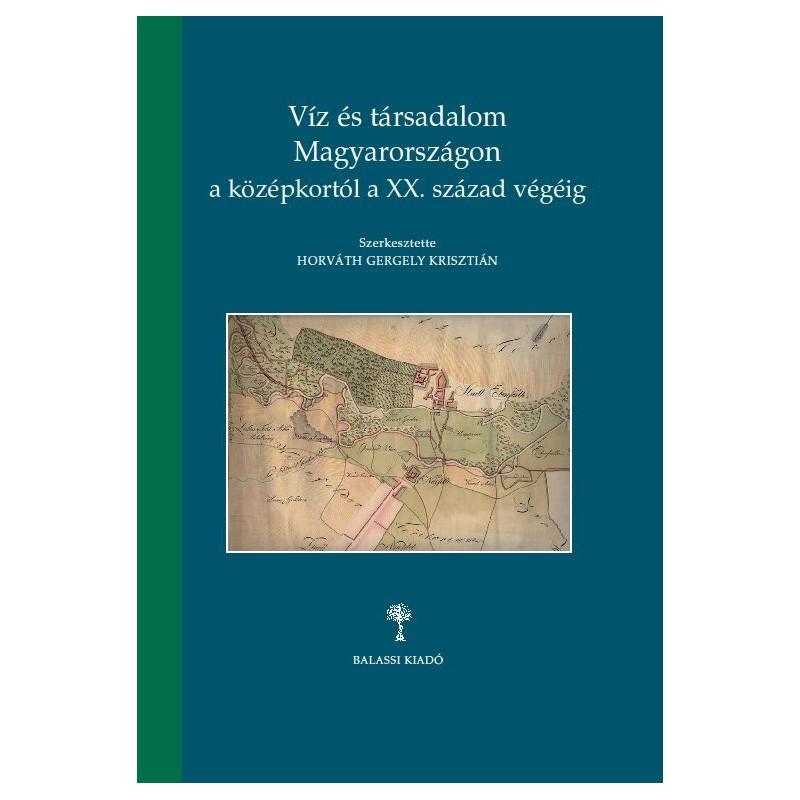 Horváth Gergely Krisztián, szerk.: Víz és társadalom Magyarországon a középkortól a XX. század végéig