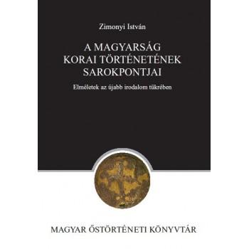 Zimonyi István, A magyarság korai történetének sarokpontjai