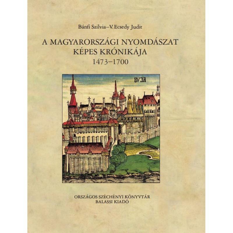 Bánfi Szilvia, V. Ecsedy Judit . A magyarországi nyomdászat képes krónikája 1473–1700