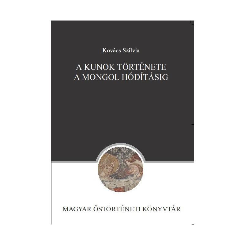 Kovács Szilvia, A kunok története a mongol hódításig