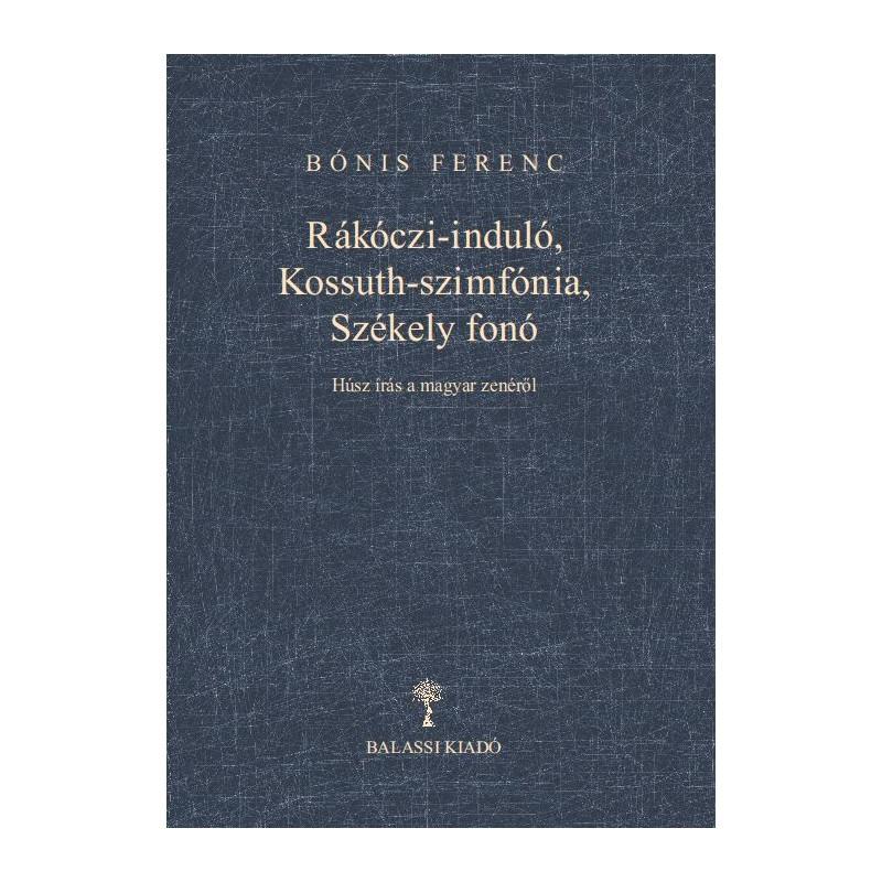 Bónis Ferenc, Rákóczi-induló, Kossuth-szimfónia, Székely fonó
