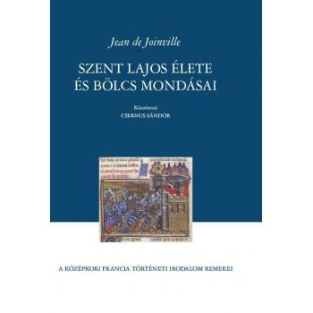 Jean de Joinville, Szent Lajos élete és bölcs mondásai