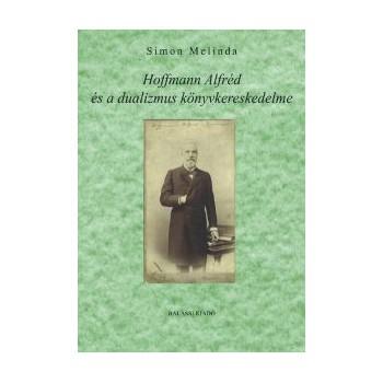 Simon Melinda, Hoffmann Alfréd és a dualizmus könyvkereskedelme