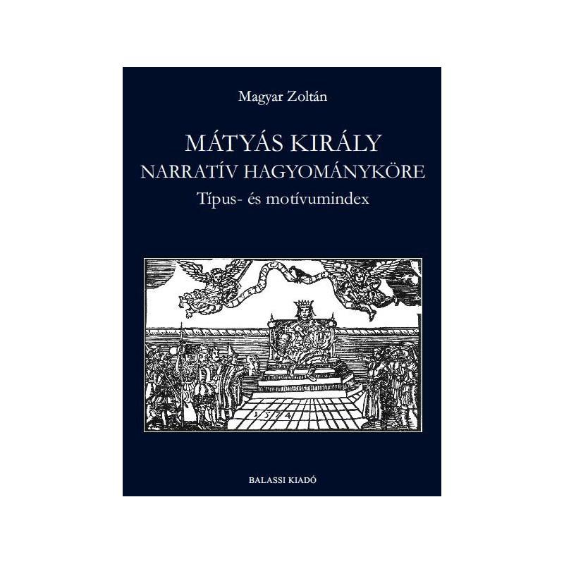Magyar Zoltán, Mátyás király narratív hagyományköre