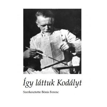 Bónis Ferenc szerk., Így láttuk Kodályt