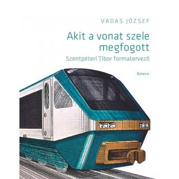 Vadas József: Akit a vonat szele megfogott