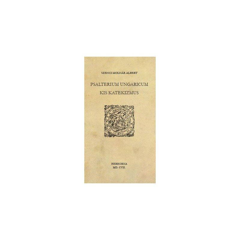 Szenci Molnár Albert, Psalterium Ungaricum. Kis katekizmus