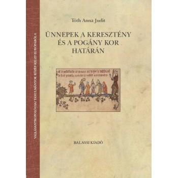 Tóth Anna Judit, Ünnepek a keresztény és a pogány kor határán