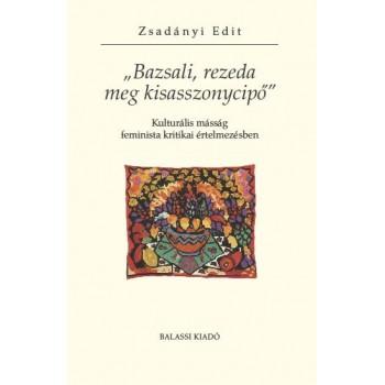 """Zsadányi Edit, """"Bazsali, rezeda meg kisasszonycipő"""""""