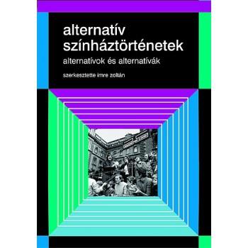 Imre Zoltán (szerk.), Alternatív színháztörténetek. Alternatívok és alternatívák