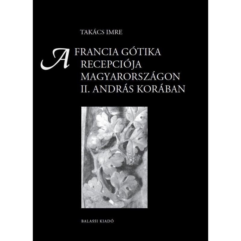 Takács Imre, A francia gótika recepciója Magyarországon II. András korában