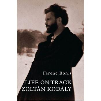 Bónis Ferenc, Life on Track. Zoltán Kodály