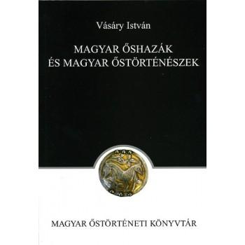 Vásáry István, Magyar őshazák és magyar őstörténészek