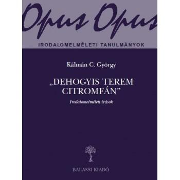 """Kálmán C. György, """"Dehogyis terem citromfán"""""""