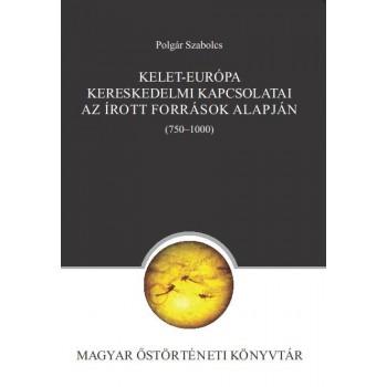 Polgár Szabolcs, Kelet-Európa kereskedelmi kapcsolatai az írott források alapján (750–1000)