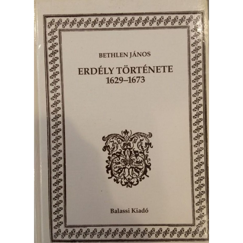 Bethlen János, Erdély története 1629–1673