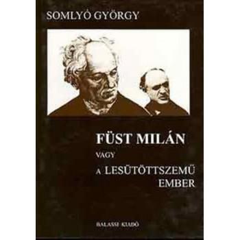 Somlyó György, Füst Milán vagy a Lesütöttszemű ember