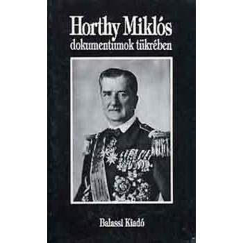 Horthy Miklós – dokumentumok tükrében