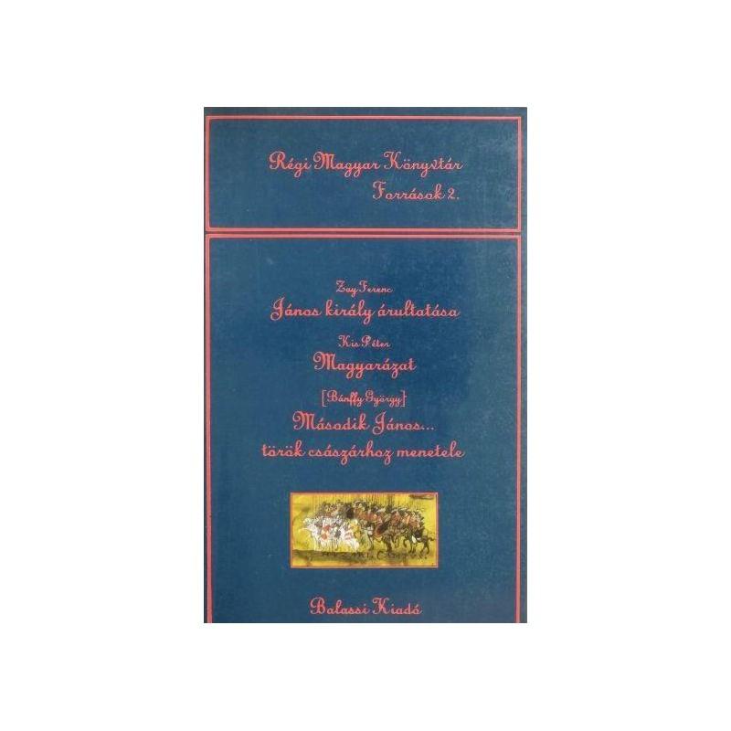 Zay Ferenc, János király árultatása – Kis Péter: Magyarázat – [Bánffy György:] Második János… török császárhoz menetele