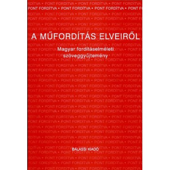 A műfordítás elveiről. Magyar fordításelméleti szöveggyűjtemény