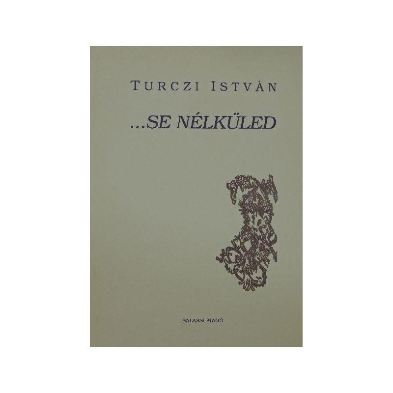 Turczi István, …se nélküled
