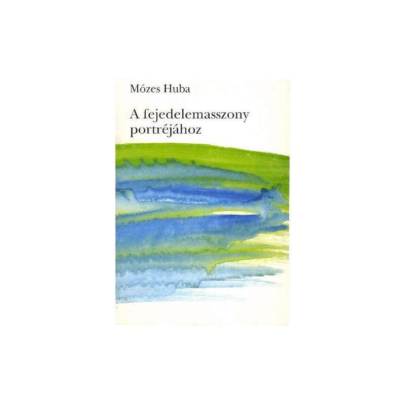 Mózes Huba, A fejedelemasszony portréjához. Széljegyzetek, dokumentumok