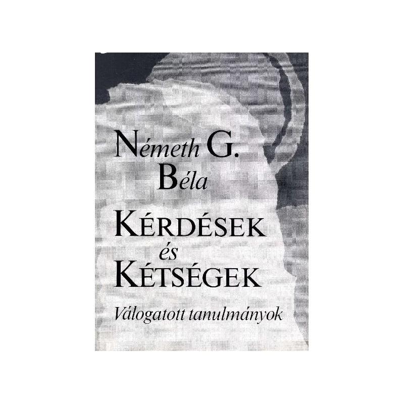 Németh G. Béla, Kérdések és kétségek. Válogatott tanulmányok