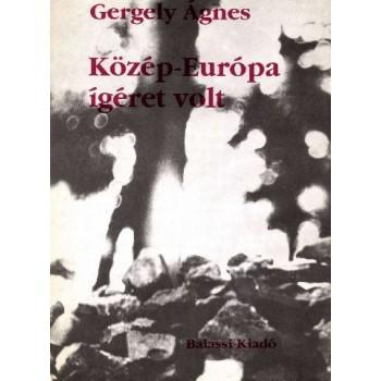 Gergely Ágnes, Közép-Európa ígéret volt