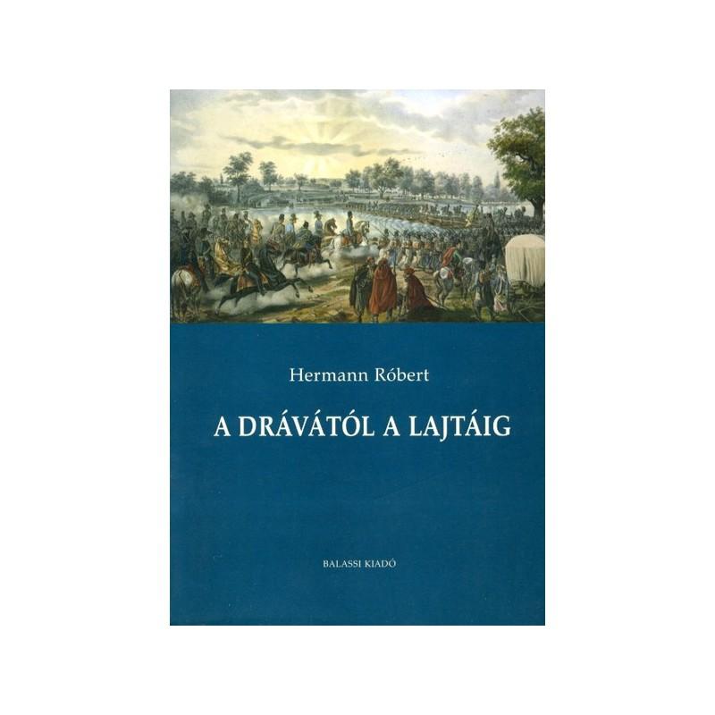 Hermann RóbertA Drávától a Lajtáig.  Tanulmányok az 1848 nyári és őszi dunántúli  hadiesemények történetéhez