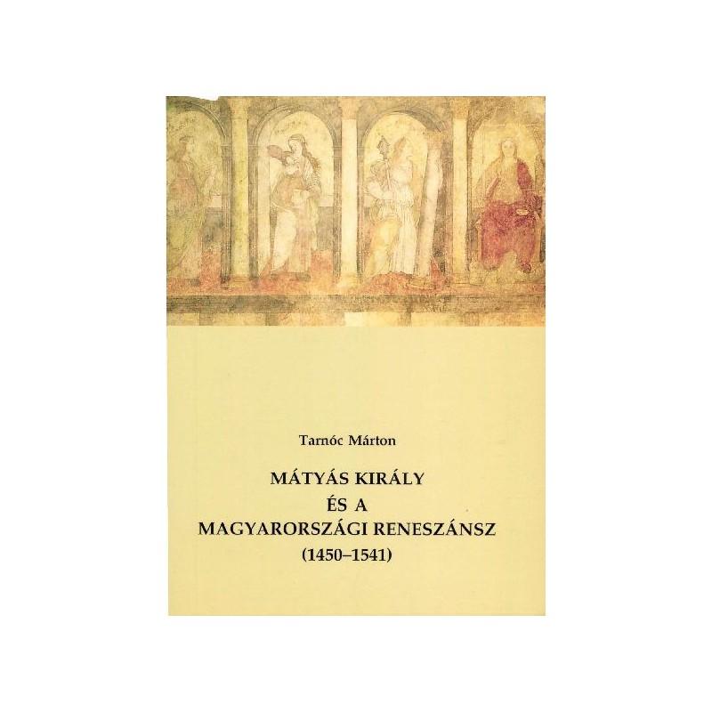 Tarnóc Márton, Mátyás király és a magyarországi reneszánsz (1450–1541)