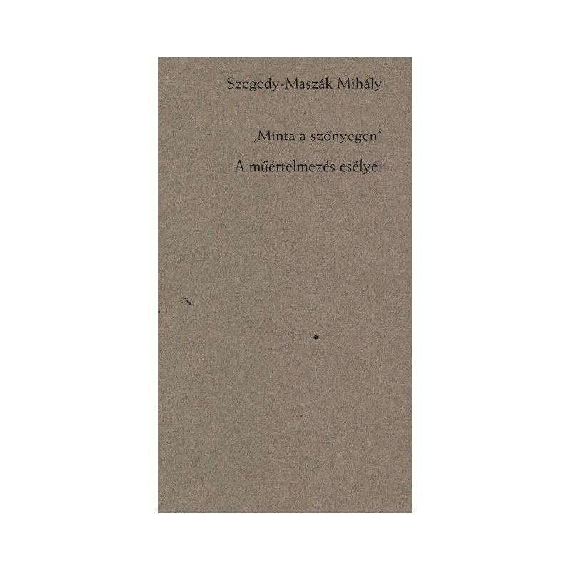 """Szegedy-Maszák Mihály,  """"Minta a szőnyegen"""". A műértelmezés esélyei"""