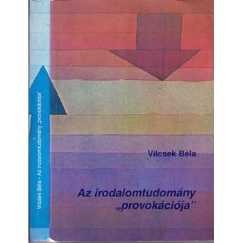 """Vilcsek Béla, Az irodalomtudomány """"provokációja"""". Az irodalmi folyamat"""