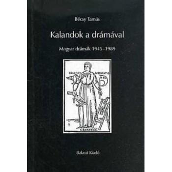 Bécsy Tamás, Kalandok a drámával. Magyar drámák 1945–1989