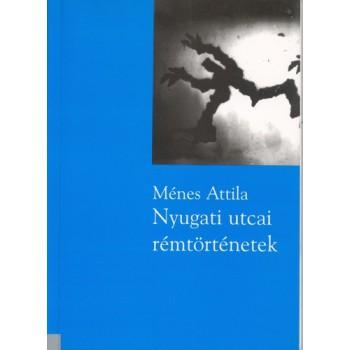 Ménes Attila, Nyugati utcai rémtörténetek
