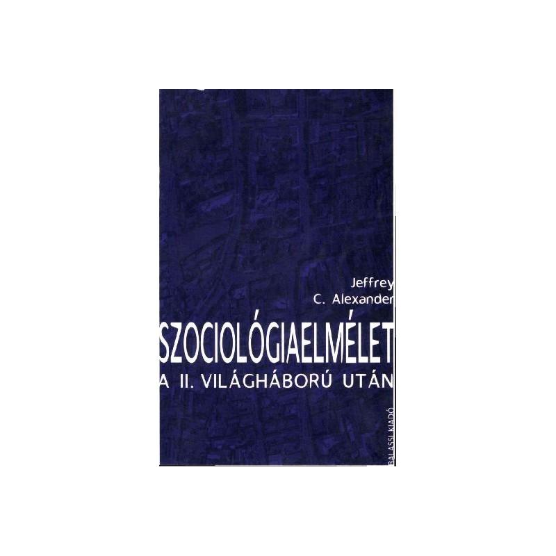 Alexander, Jeffrey C., Szociológiaelmélet a II. világháború után