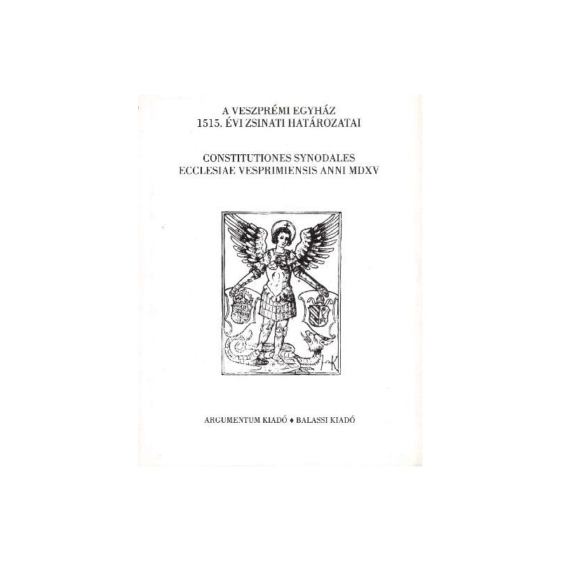 A veszprémi egyház 1515. évi zsinati határozatai / Constitutiones synodales ecclesiae  Vesprimiensis anni MDXV.