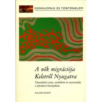 Pető Andrea (szerk.), A nők migrációja Keletről Nyugatra.  Társadalmi nem, mobilitás és azonosulás  a jelenkori Európában