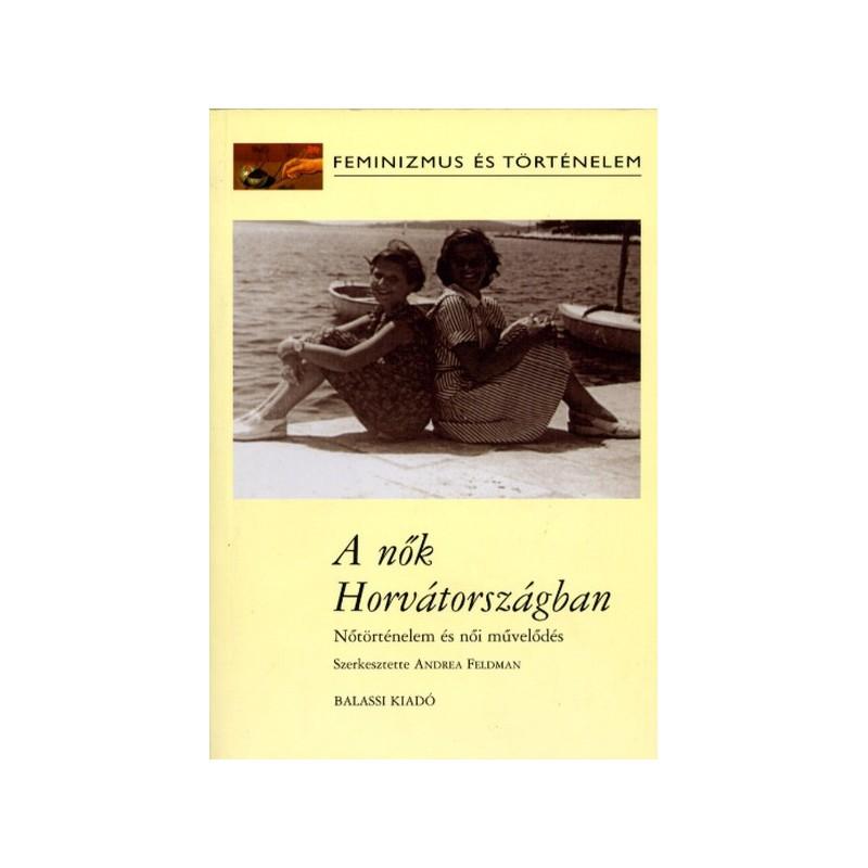 Feldman, Andrea (szerk.), A nők Horvátországban. Nőtörténelem és női  művelődéstörténet