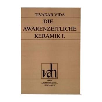 Vida, Tivadar, Die Awarenzeitliche Keramik, I,