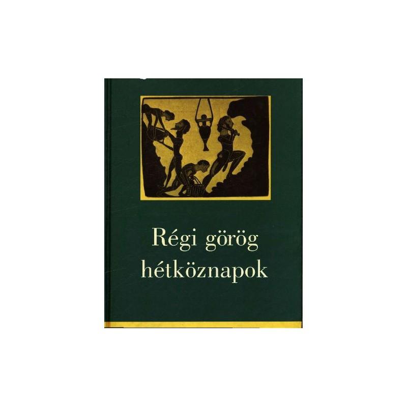 Régi görög hétköznapok. Szemelvények a görög művelődés forrásaiból