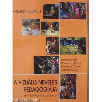 Bakos Tamás–Bálványos Huba–Preisinger Zsuzsa–Sándor Zsuzsa,  A vizuális nevelés pedagógiája a 6–12 éves korosztályban