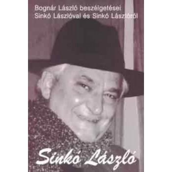 Sinkó László, Bognár László beszélgetései Sinkó Lászlóval és Sinkó Lászlóról