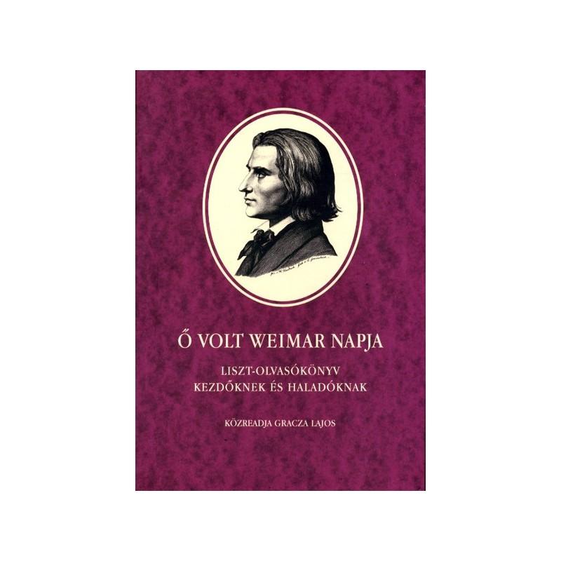 Gracza Lajos, volt Weimar napja. Liszt-olvasókönyv  kezdőknek és haladóknak