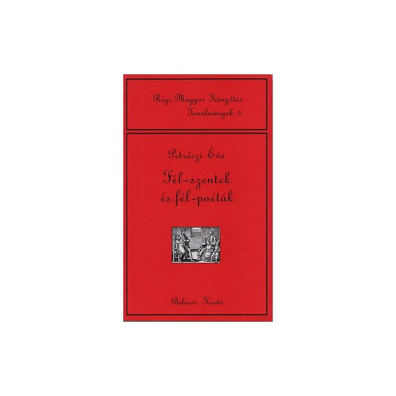 Petrőczi Éva, Fél-szentek és és fél-poéták