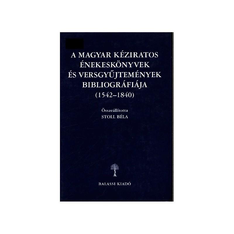 Stoll Béla, A magyar kéziratos énekeskönyvek és versgyűjtemények bibliográfiája 1542--1840