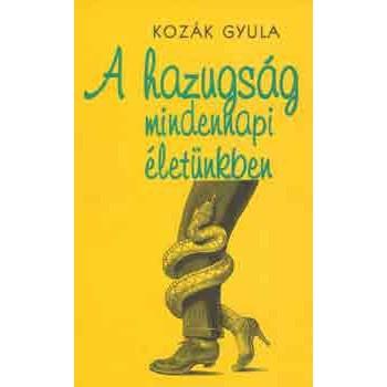 Kozák Gyula, A hazugság mindennapi életünkben