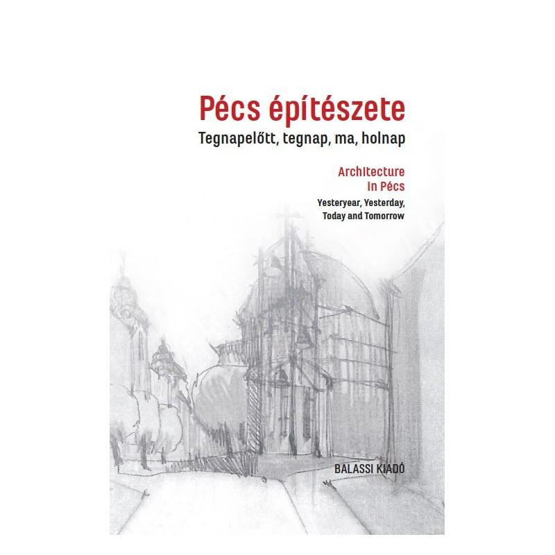 Pécs építészete. Tegnapelőtt, tegnap, ma, holnap