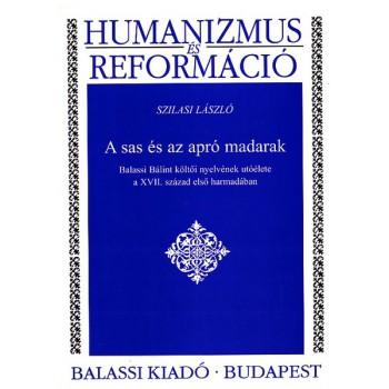 Szilasi László, A sas és az apró madarak. Balassi Bálint költői nyelvének utóélete a XVII. század első harmadában