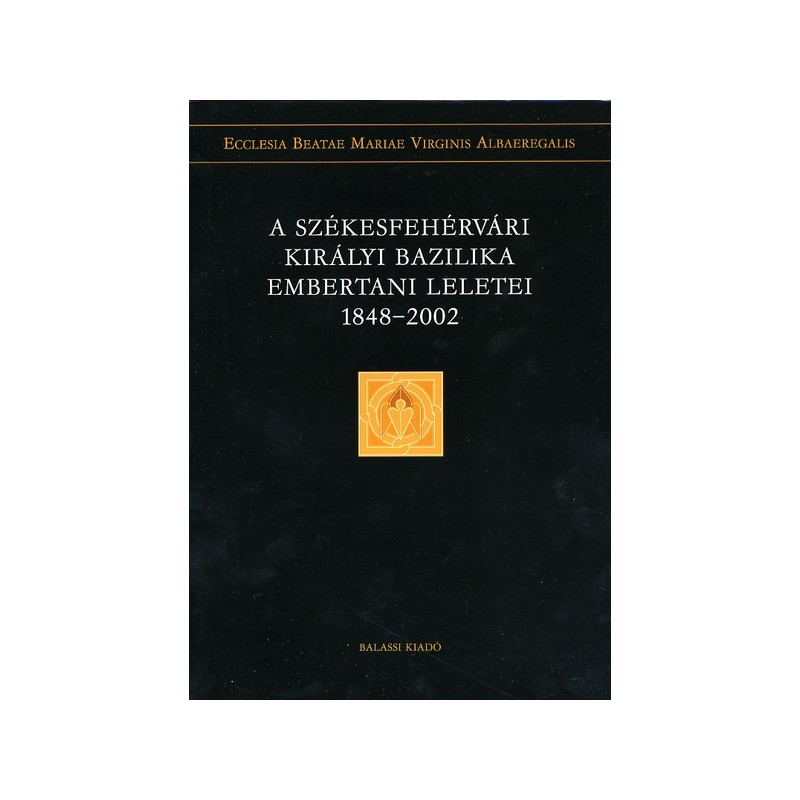 Éry Kinga (szerk.), A székesfehérvári királyi bazilika csontleletei