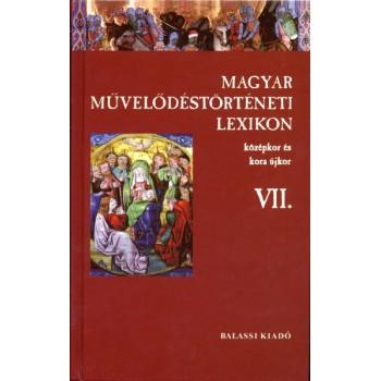 MAGYAR MŰVELŐDÉSTÖRTÉNETI LEXIKON – KÖZÉPKOR ÉS KORA ÚJKOR, VII.